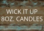 WICK IT UP 8OZ. CANDLES